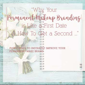 Why Permanent Makeup Branding is Like a First Date
