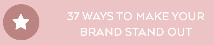 37 Ways to make your brand stand out