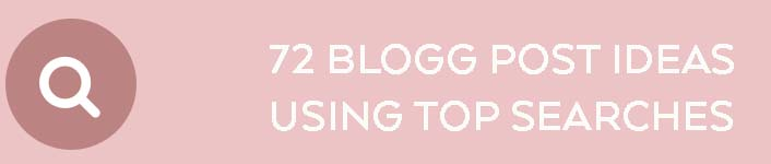 72 Blogg Post Ideas Using Most Used Searches