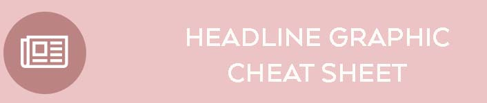 Headline Graphic Cheat Sheet