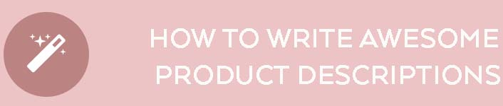 How To Write Awesome Product Descriptions